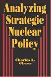 Analyzing Strategic Nuclear P..., Glaser, Charles, 0691023123