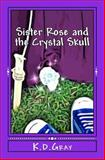 Sister Rose and the Crystal Skull, K. Gray, 1466363126