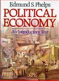 Political Economy : An Introductory Text, Phelps, Edmund S., 0393953122
