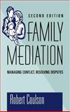 Family Mediation : Managing Conflict, Resolving Disputes, Coulson, Robert, 0787903124
