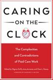 Caring on the Clock : The Complexities and Contradictions of Paid Care Work, , 0813563127