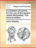 A Collection of Hymns, for the Use of the People Calledmethodists The, John Wesley, 1170553125
