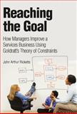 Reaching the Goal : How Managers Improve a Services Business Using Goldratt's Theory of Constraints, Ricketts, John A., 0132333120