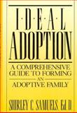 Ideal Adoption : A Comprehensive Guide to Forming an Adoptive Family, Samuels, S. C., 0306433125