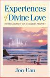 Experiences of Divine Love in the Company of a Modern Prophet, Jon Uan, 1570433127