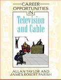 Career Opportunities in Television and Cable, Taylor, T. Allan and Parish, James Robert, 0816063125