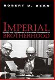 Imperial Brotherhood : Gender and the Making of Cold War Foreign Policy, Dean, Robert D., 1558493123
