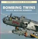 Bombing Twins : Allied Medium Bombers, O'Leary, Michael, 1855323125