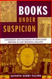 Books under Suspicion : Censorship and Tolerance of Revelatory Writing in Late Medieval England, Kerby-Fulton, Kathryn, 0268033129