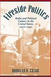 Fireside Politics : Radio and Political Culture in the United States, 1920-1940, Craig, Douglas B., 0801883121