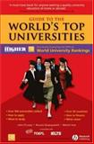 Guide to the World's Top Universities : Exclusively Featuring the Complete THES / QS World University Rankings, Quacquarelli, Nunzio and Ince, Martin, 1405163127