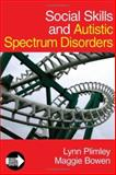 Social Skills and Autistic Spectrum Disorders, Bowen, Maggie and Plimley, Lynn, 1412923123