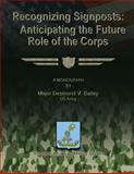 Recognizing Signposts: Anticipating the Future Role of the Corps, Major Desmond V., Desmond Bailey, US Army, 1479353124
