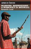 Diamonds, Dispossession and Democracy in Botswana, Good, Kenneth, 1847013120