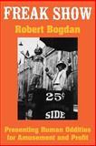 Freak Show : Presenting Human Oddities for Amusement and Profit, Bogdan, Robert C., 0226063127
