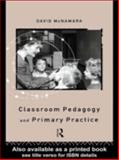 Classroom Pedagogy and Primary Practice, David McNamara, 0415083125
