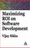 Maximizing ROI on Software Development, Sikka, Vijay, 0849323126