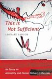 This Is Not Sufficient : An Essay on Animality and Human Nature in Derrida, Lawlor, Leonard, 0231143125