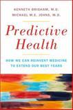 Predictive Health, Kenneth L. Brigham and Michael M. E. Johns, 0465023126