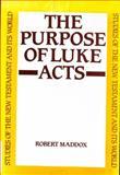 The Purpose of Luke-Acts, Robert Maddox, 0567093123