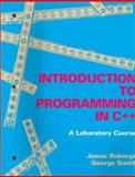 An Introduction to Programming in C++ : A Laboratory Course, Smith, George and Roberge, James, 0763703125