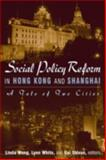 Social Policy Reform in Hong Kong and Shanghai : A Tale of Two Cities, , 0765613123