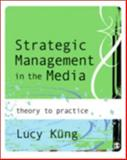 Strategic Management in the Media : Theory to Practice, Küng, Lucy, 1412903122