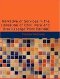 Narrative of Services in the Liberation of Chili Peru and Brazil, Thomas Cochrane, 1426483120