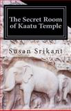 The Secret Room of Kaatu Temple, Susan Srikant, 1492893129