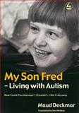 My Son Fred - Living with Autism : How Could You Manage? I Couldn't. I Did It Anyway, Deckmar, Maud, 1843103125