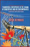 Transversal Enterprises in the Drama of Shakespeare and His Contemporaries : Fugitive Explorations, Reynolds, Bryan, 023021312X