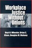 Workplace Justice Without Unions, Wheeler, Hoyt N. and Klaas, Brian S., 088099312X