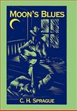 Moon's Blues, C. H. Sprague, 1462013120