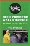 High Pressure Water Jetting - an Operator's Manual, Tim Everest, 1479183121