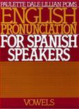 English Pronunciation for Spanish Speakers : Vowels, Dale, Paulette and Poms, Lillian, 0132813122