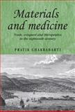 Materials and Medicine : Trade, Conquest and Therapeutics in the Eighteenth Century, Chakrabarti, Pratik, 0719083125
