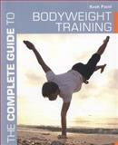 The Complete Guide to Bodyweight Training, Kesh Patel, 1472903129