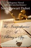 The Insignificance of Being a Spy, Suzy Stewart Dubot, 148952312X