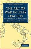 The Art of War in Italy, 1494-1529 : Prince Consort Prize Essay 1920, Taylor, Frederick Lewis, 1108013139