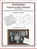 Family Maps of Calhoun County, Alabama, Deluxe Edition : With Homesteads, Roads, Waterways, Towns, Cemeteries, Railroads, and More, Boyd, Gregory A., 1420313134