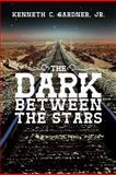 The Dark Between the Stars, Kenneth C. Gardner, 1475933134