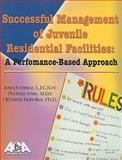 Successful Management of Juvenile Residential Facilities : A Performance-Based Approach, Heinz, Joseph W. and Wise, Theresa, 1569913137