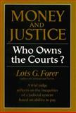 Money and Justice : Who Owns the Courts?, Forer, Lois G., 0393303136