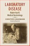 Laboratory Disease : Robert Koch's Medical Bacteriology, Gradmann, Christoph, 0801893135