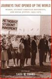 Journeys That Opened up the World : Women, Student Christian Movements, and Social Justice, 1955-1975, Sara Evans, 0813533139