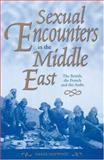 Sexual Encounters in the Middle East : The British, the French and the Arabs, Hopwood, Derek, 0863723136