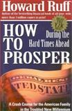How to Prosper During the Hard Times Ahead, Howard Ruff, 0895263130