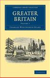 Greater Britain 2 Volume Set, Dilke, Charles Wentworth, 1108003133