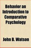 Behavior an Introduction to Comparative Psychology, John B. Watson, 115287313X