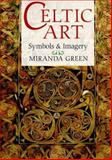 Celtic Art : Symbols and Imagery, Green, Miranda, 0806903139